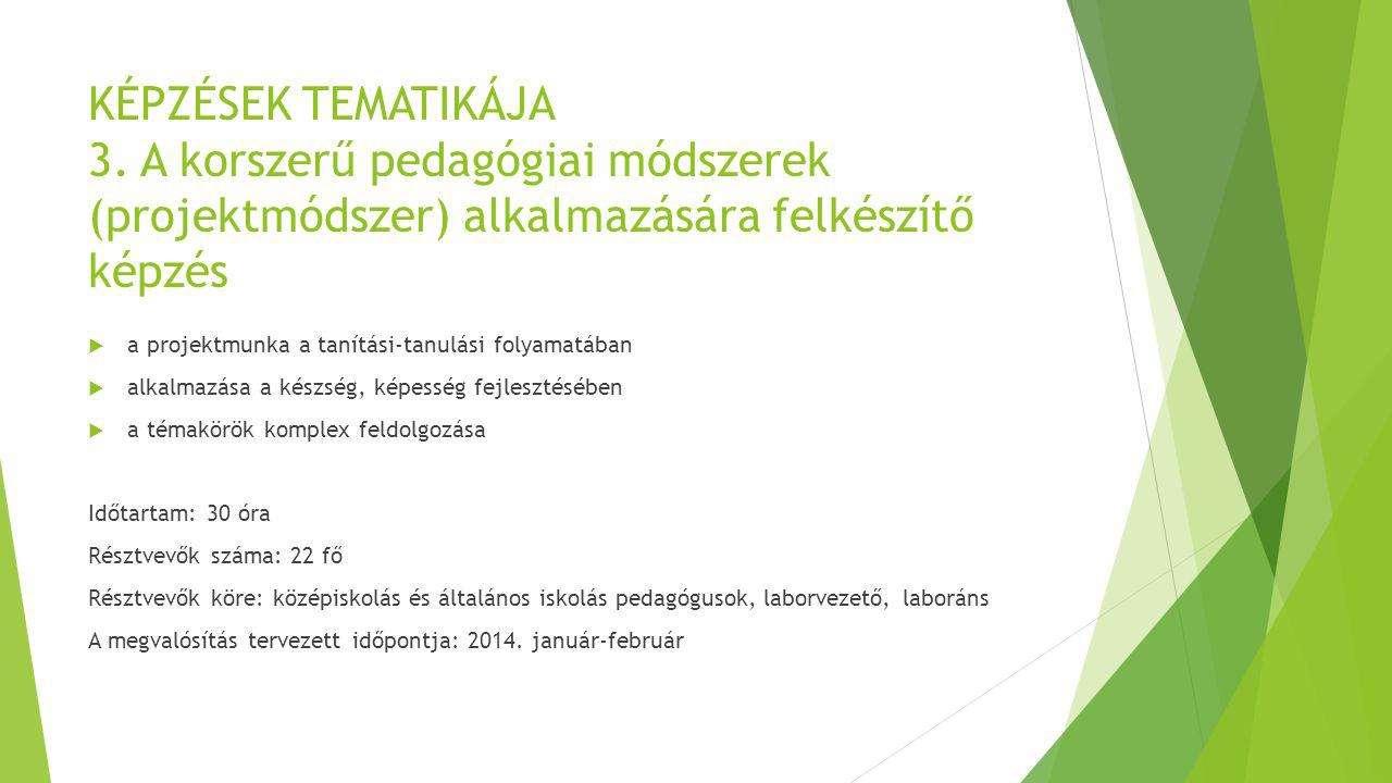 KÉPZÉSEK TEMATIKÁJA 3. A korszerű pedagógiai módszerek (projektmódszer) alkalmazására felkészítő képzés