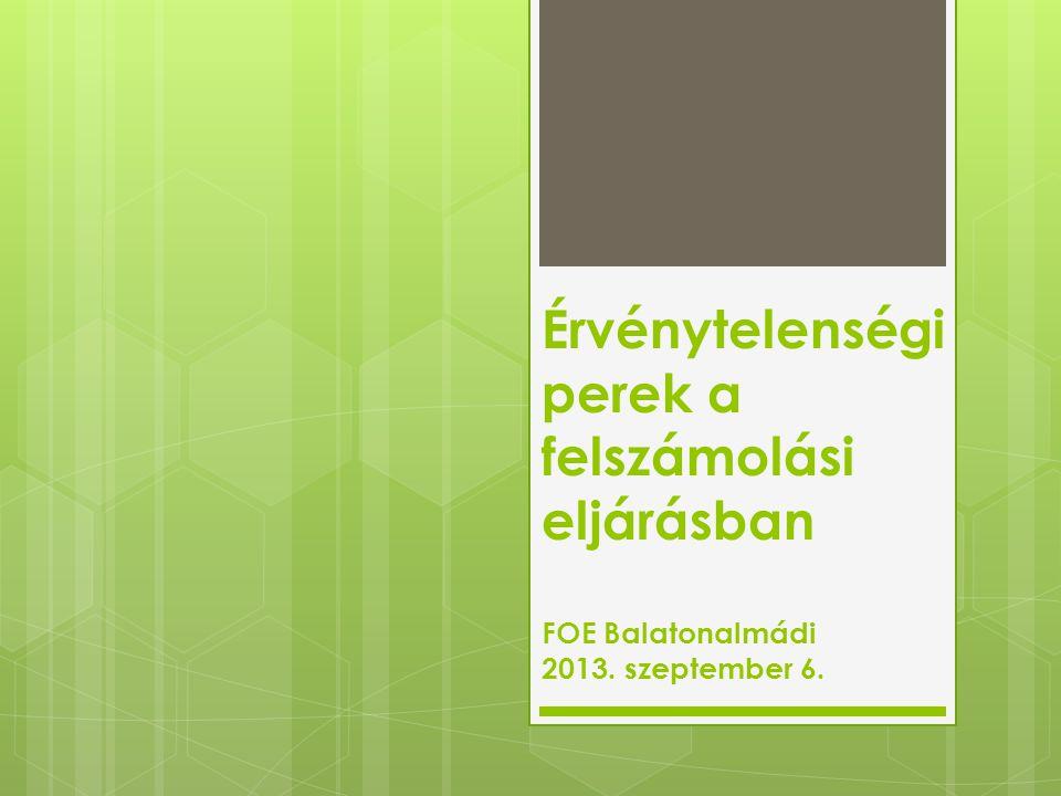Érvénytelenségi perek a felszámolási eljárásban FOE Balatonalmádi 2013