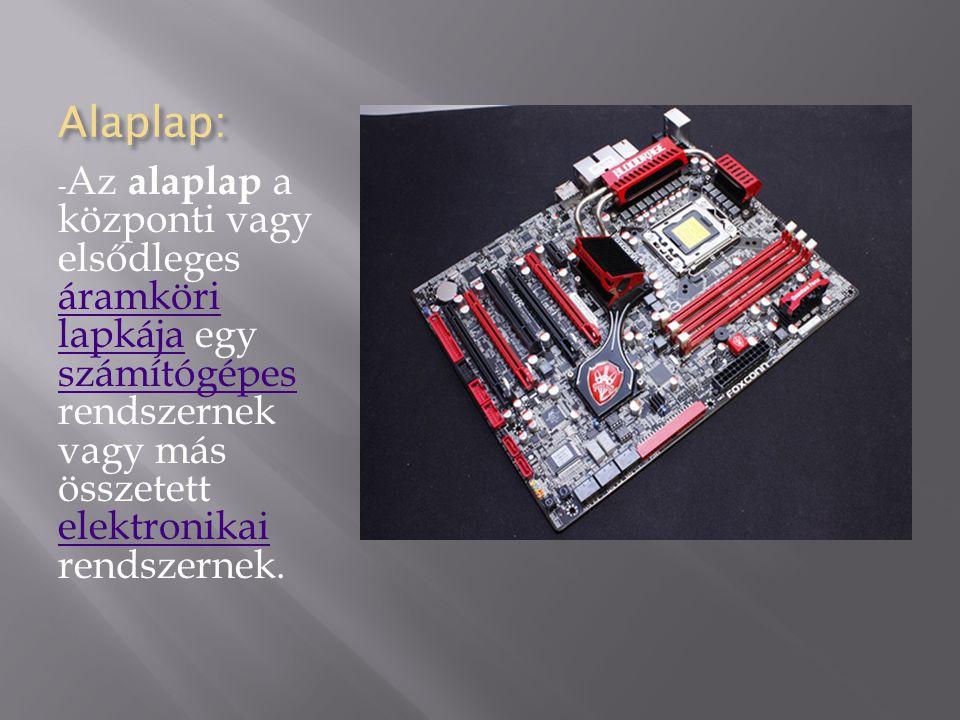 Alaplap: -Az alaplap a központi vagy elsődleges áramköri lapkája egy számítógépes rendszernek vagy más összetett elektronikai rendszernek.