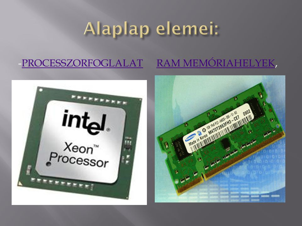 Alaplap elemei: -processzorfoglalat RAM memóriahelyek,