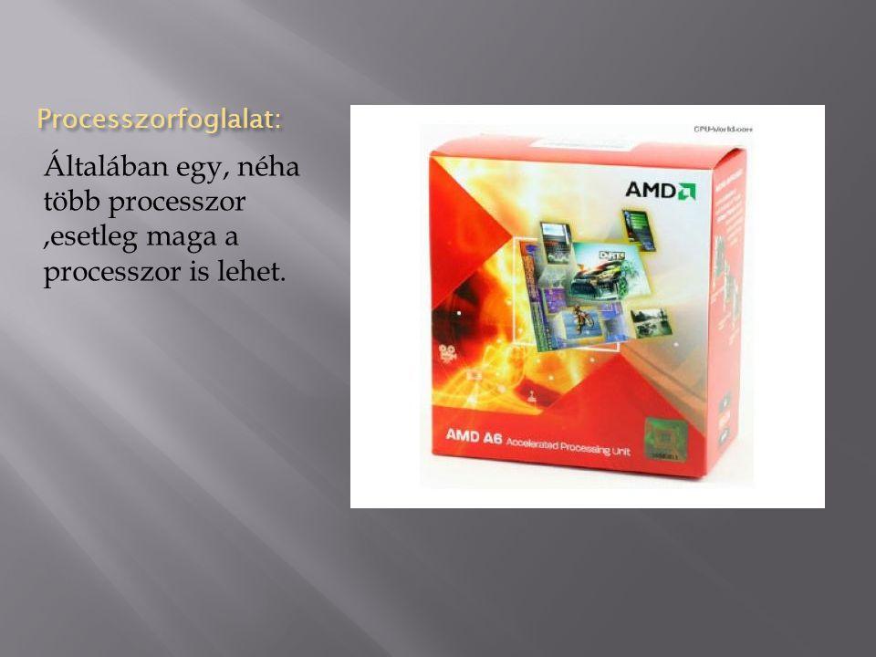 Processzorfoglalat: Általában egy, néha több processzor ,esetleg maga a processzor is lehet.