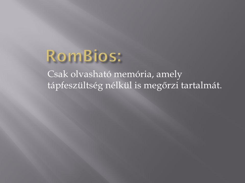 RomBios: Csak olvasható memória, amely tápfeszültség nélkül is megőrzi tartalmát.