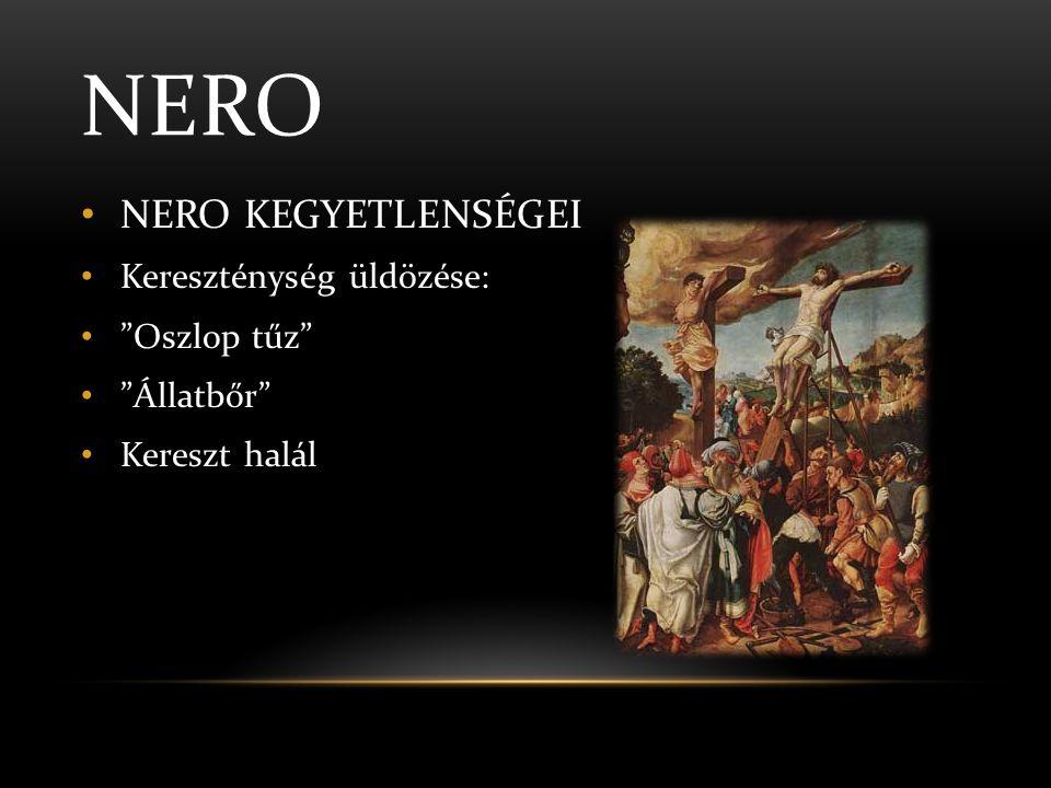 Nero NERO KEGYETLENSÉGEI Kereszténység üldözése: Oszlop tűz