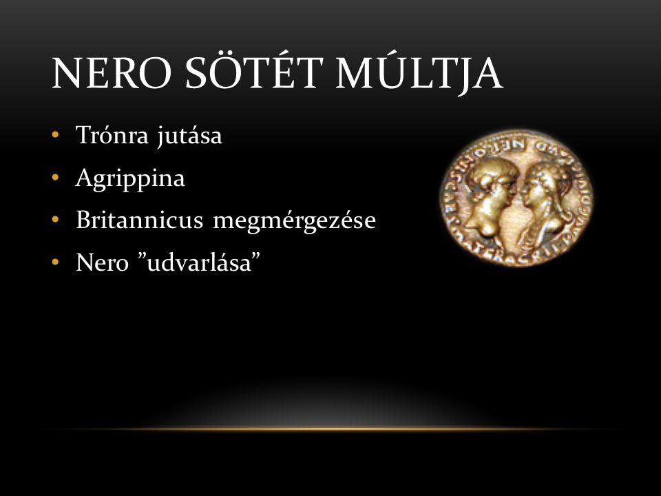 NERO SÖTÉT MÚLTJA Trónra jutása Agrippina Britannicus megmérgezése