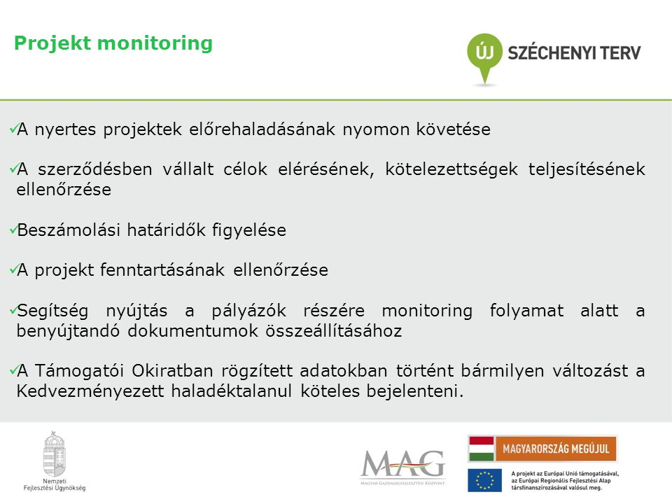 Projekt monitoring A nyertes projektek előrehaladásának nyomon követése.