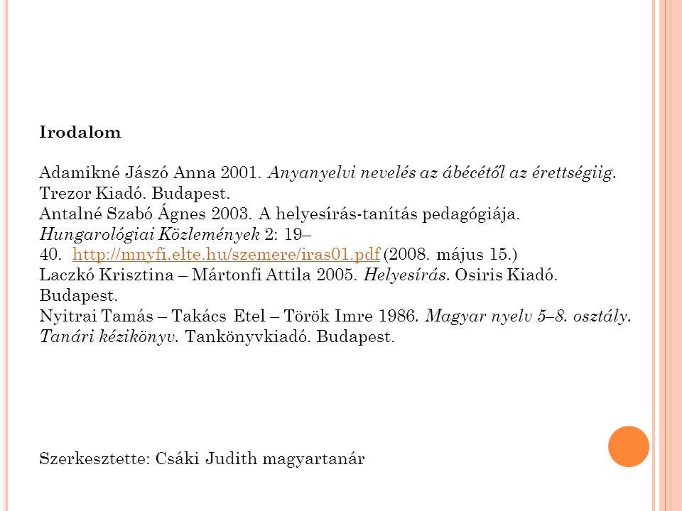 Irodalom Adamikné Jászó Anna 2001. Anyanyelvi nevelés az ábécétől az érettségiig. Trezor Kiadó. Budapest.