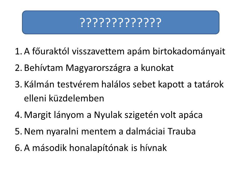IV. BÉLA (1237-70) A főuraktól visszavettem apám birtokadományait. Behívtam Magyarországra a kunokat.