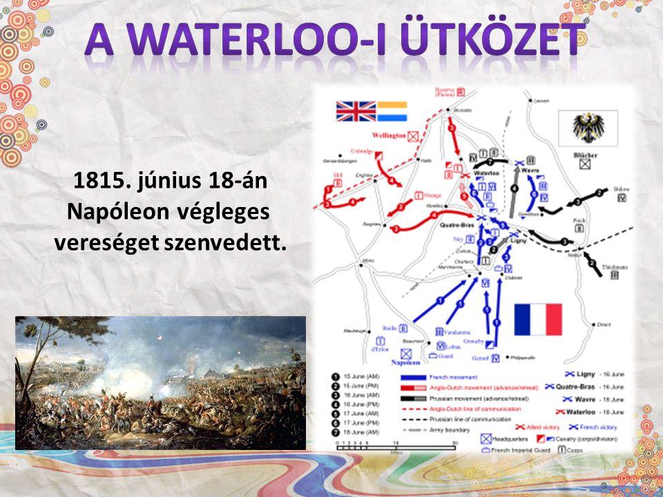 A waterloo-i ütközet 1815. június 18-án Napóleon végleges