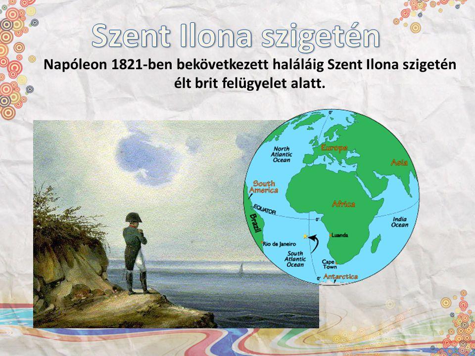 Szent Ilona szigetén Napóleon 1821-ben bekövetkezett haláláig Szent Ilona szigetén.