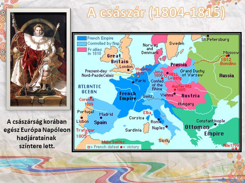 A császár (1804-1815) A császárság korában egész Európa Napóleon