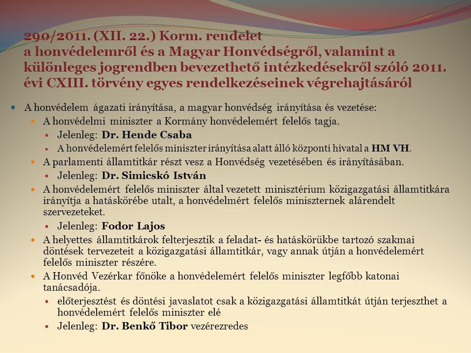 290/2011. (XII. 22.) Korm. rendelet a honvédelemről és a Magyar Honvédségről, valamint a különleges jogrendben bevezethető intézkedésekről szóló 2011. évi CXIII. törvény egyes rendelkezéseinek végrehajtásáról