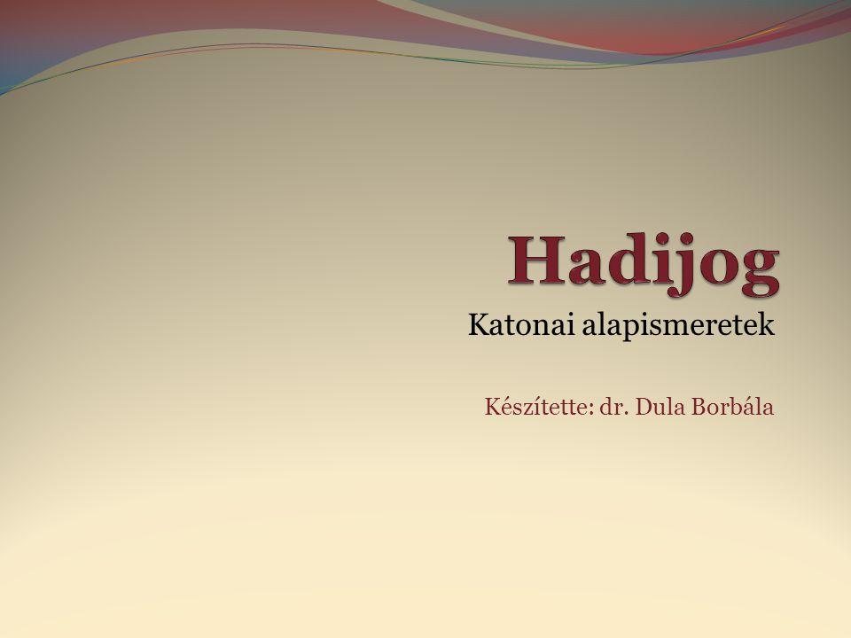 Katonai alapismeretek Készítette: dr. Dula Borbála