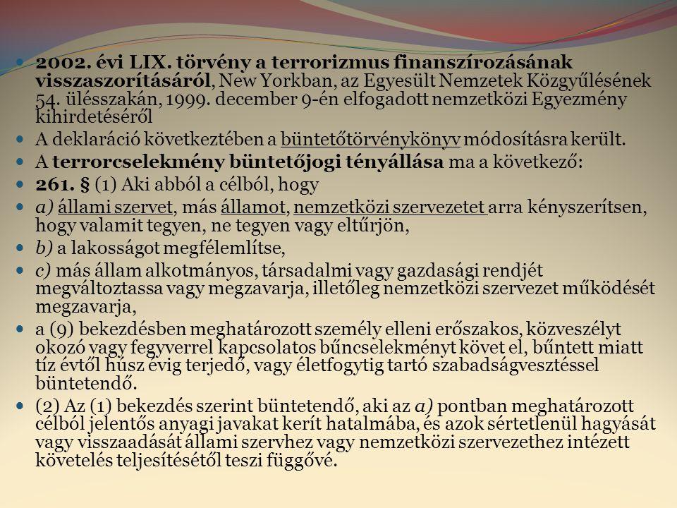 2002. évi LIX. törvény a terrorizmus finanszírozásának visszaszorításáról, New Yorkban, az Egyesült Nemzetek Közgyűlésének 54. ülésszakán, 1999. december 9-én elfogadott nemzetközi Egyezmény kihirdetéséről