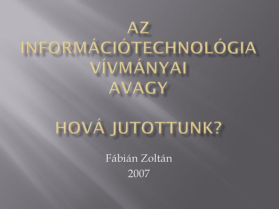 Az informÁCIÓtechnológia vívmányai avagy Hová jutottunk