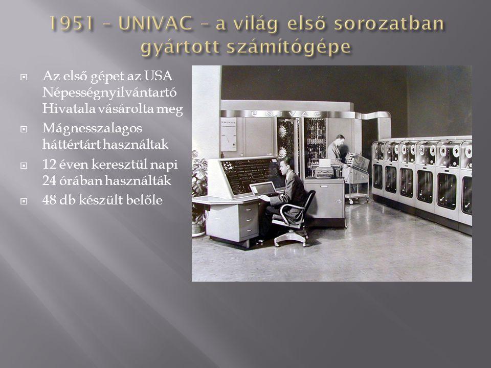 1951 – UNIVAC – a világ első sorozatban gyártott számítógépe