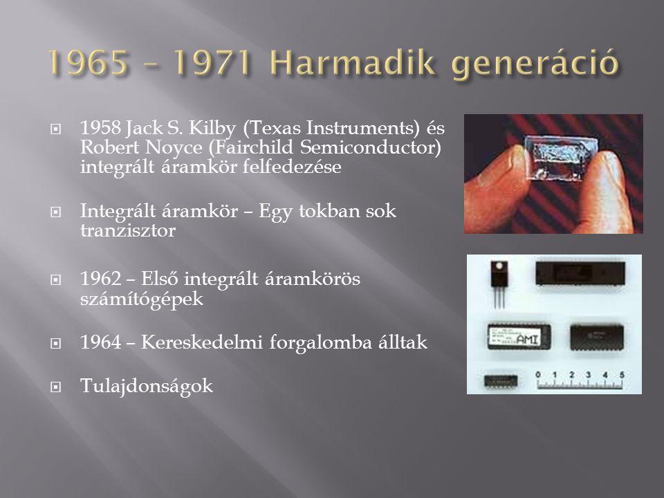 1965 – 1971 Harmadik generáció 1958 Jack S. Kilby (Texas Instruments) és Robert Noyce (Fairchild Semiconductor) integrált áramkör felfedezése.