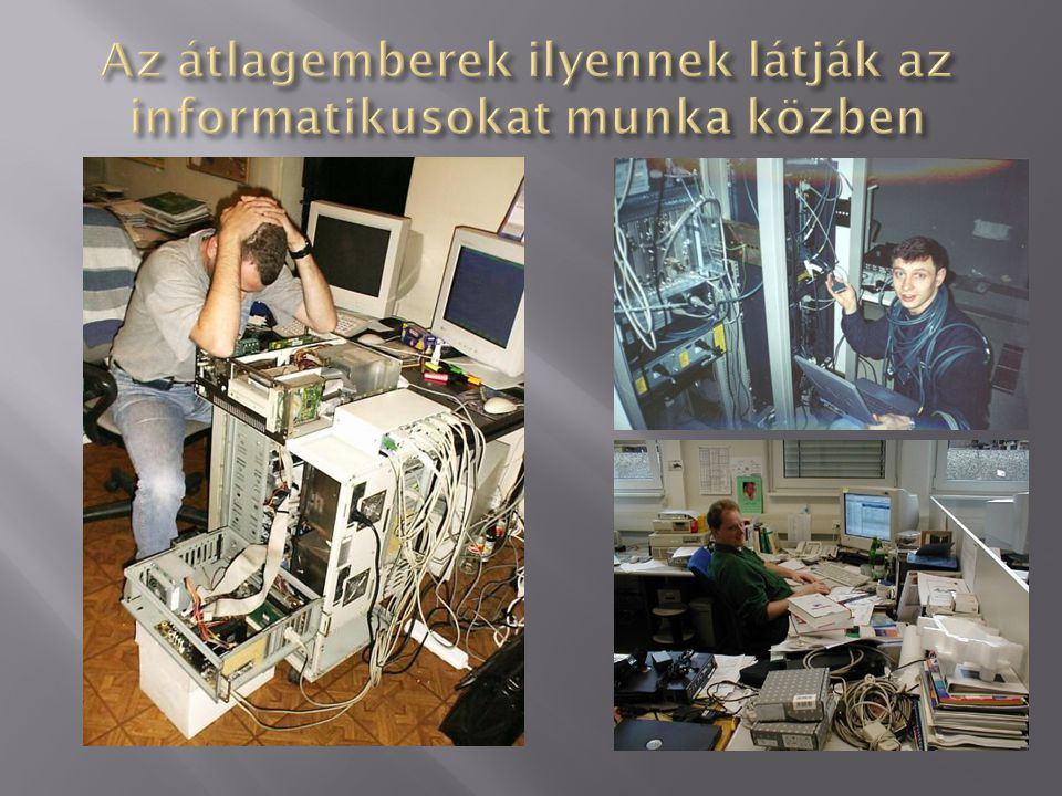 Az átlagemberek ilyennek látják az informatikusokat munka közben