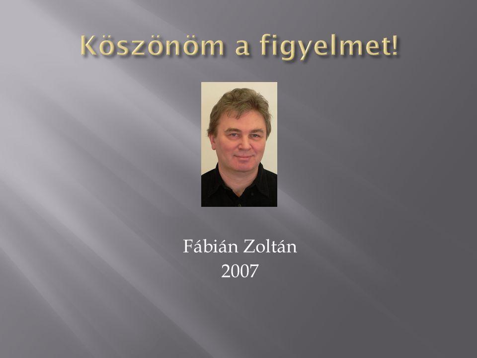 Köszönöm a figyelmet! Fábián Zoltán 2007
