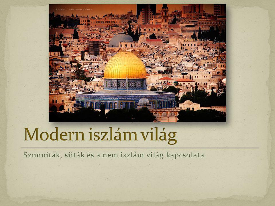 Modern iszlám világ Szunniták, síiták és a nem iszlám világ kapcsolata