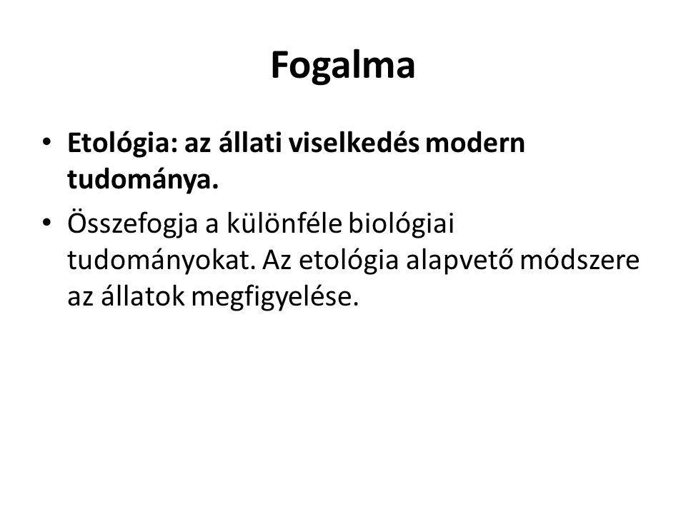 Fogalma Etológia: az állati viselkedés modern tudománya.
