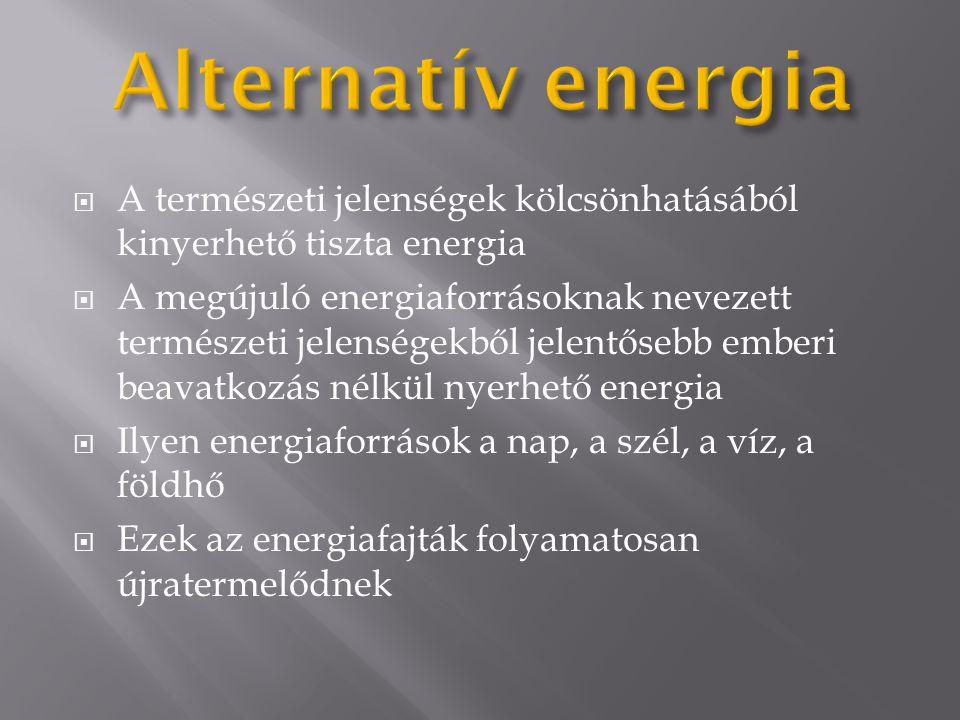 Alternatív energia A természeti jelenségek kölcsönhatásából kinyerhető tiszta energia.