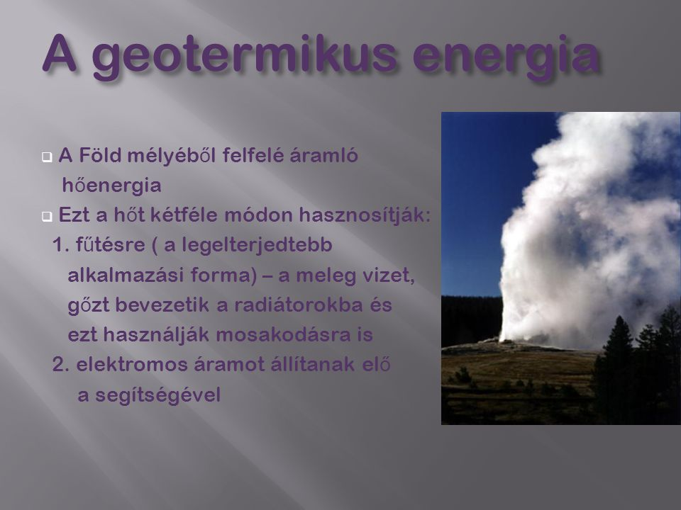 A geotermikus energia A Föld mélyéből felfelé áramló hőenergia