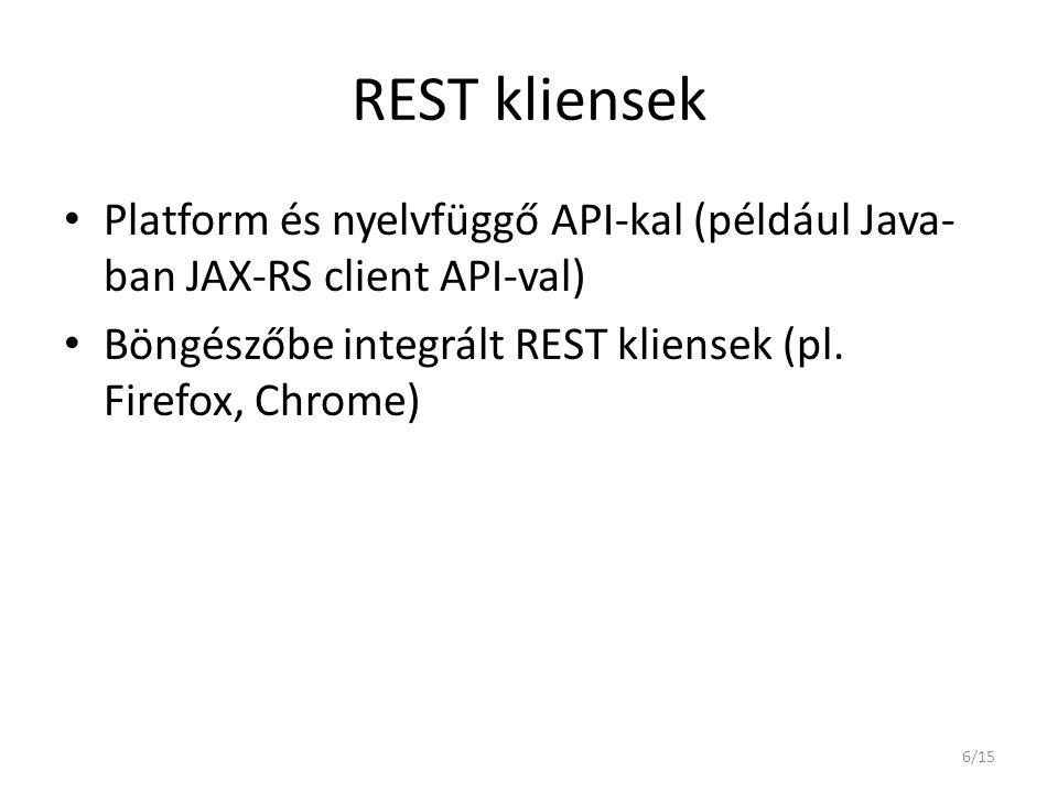 REST kliensek Platform és nyelvfüggő API-kal (például Java-ban JAX-RS client API-val) Böngészőbe integrált REST kliensek (pl.