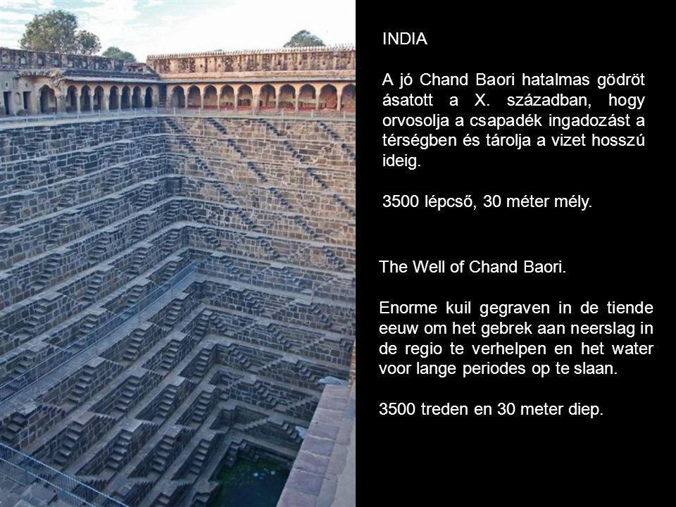 INDIA A jó Chand Baori hatalmas gödröt ásatott a X. században, hogy orvosolja a csapadék ingadozást a térségben és tárolja a vizet hosszú ideig.
