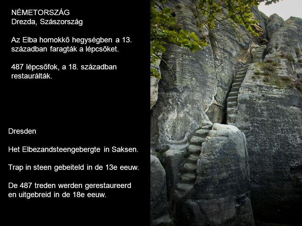NÉMETORSZÁG Drezda, Szászország. Az Elba homokkő hegységben a 13. században faragták a lépcsőket. 487 lépcsőfok, a 18. században.