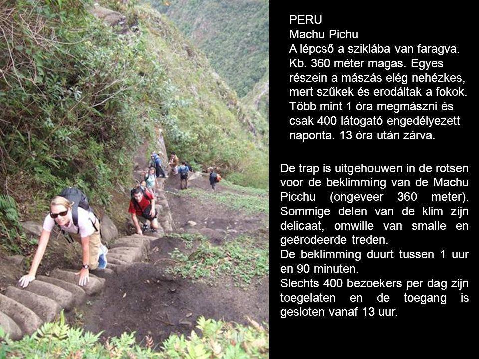 PERU Machu Pichu. A lépcső a sziklába van faragva. Kb. 360 méter magas. Egyes. részein a mászás elég nehézkes,