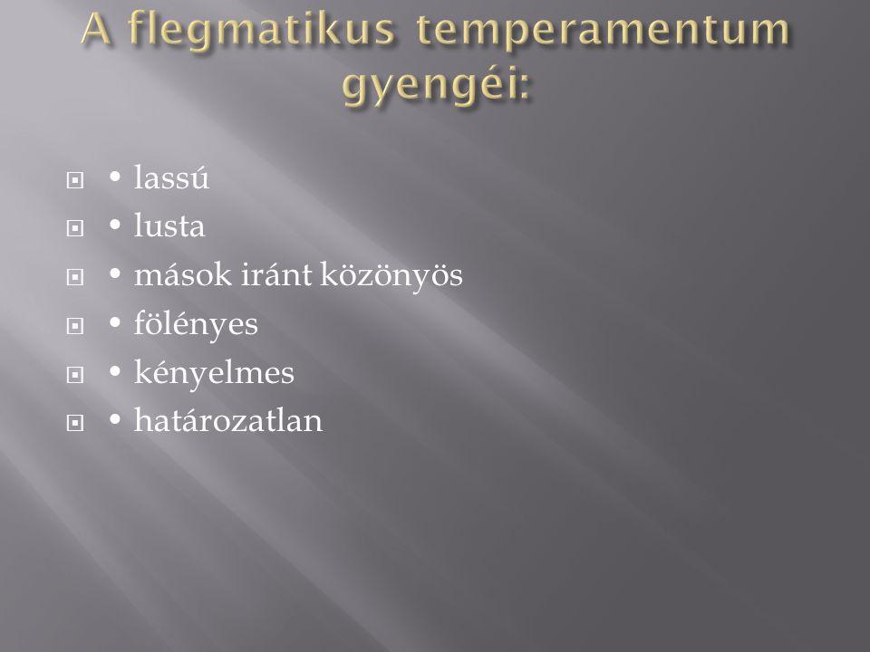 A flegmatikus temperamentum gyengéi: