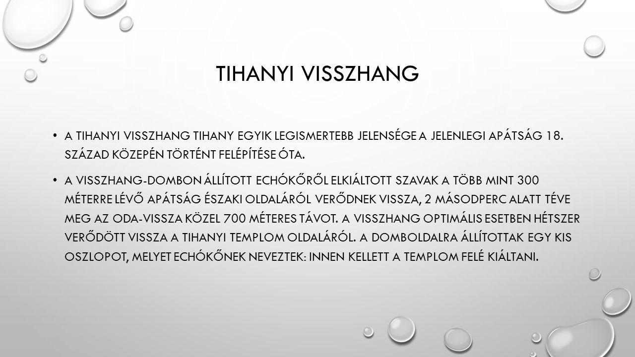 Tihanyi visszhang A tihanyi visszhang Tihany egyik legismertebb jelensége a jelenlegi apátság 18. század közepén történt felépítése óta.