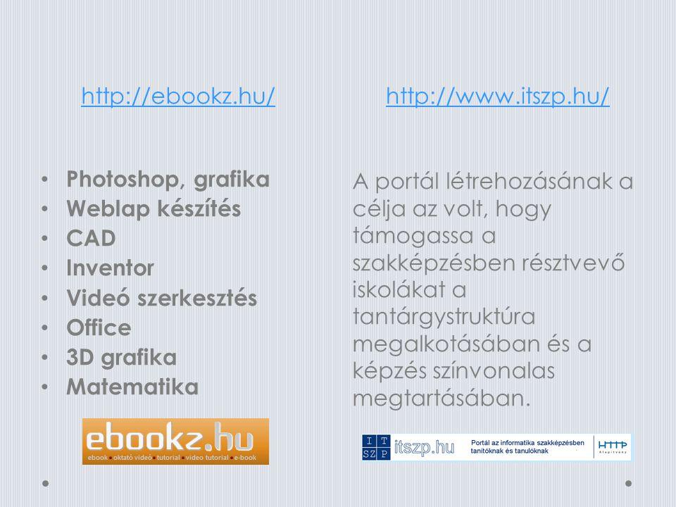 http://ebookz.hu/ http://www.itszp.hu/ Photoshop, grafika. Weblap készítés. CAD. Inventor. Videó szerkesztés.