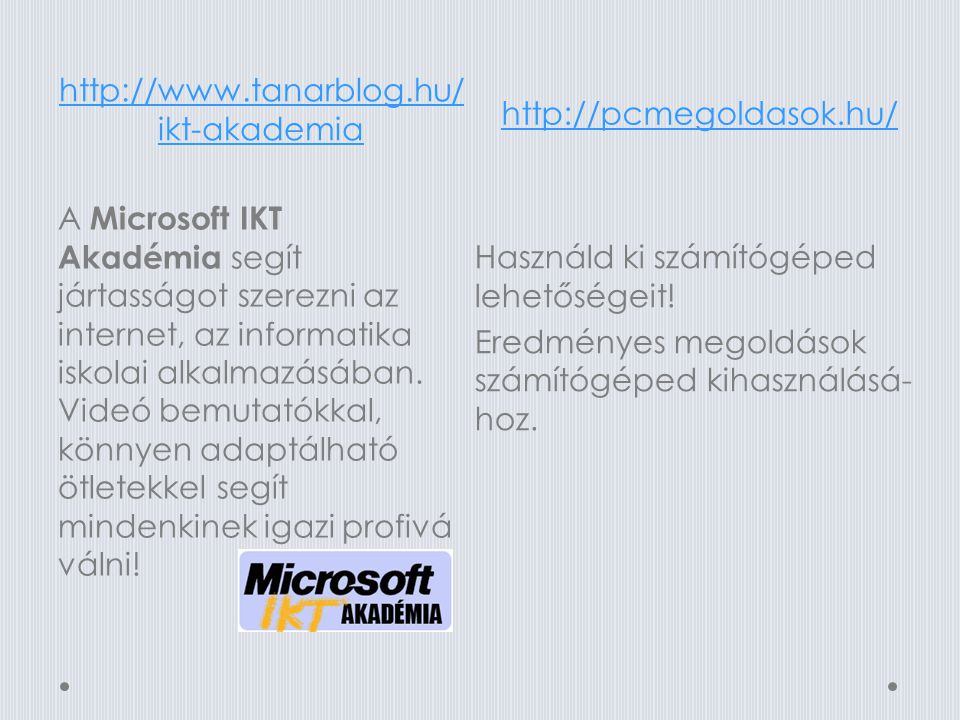 http://pcmegoldasok.hu/ http://www.tanarblog.hu/ikt-akademia.