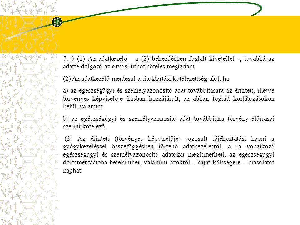 7. § (1) Az adatkezelő - a (2) bekezdésben foglalt kivétellel -, továbbá az adatfeldolgozó az orvosi titkot köteles megtartani.