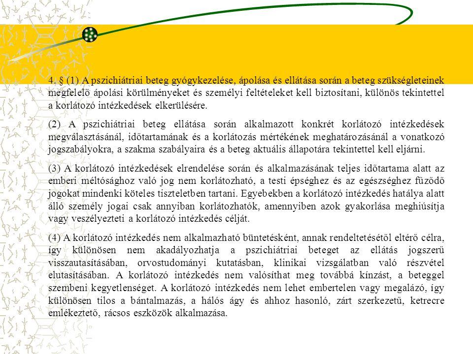4. § (1) A pszichiátriai beteg gyógykezelése, ápolása és ellátása során a beteg szükségleteinek megfelelő ápolási körülményeket és személyi feltételeket kell biztosítani, különös tekintettel a korlátozó intézkedések elkerülésére.