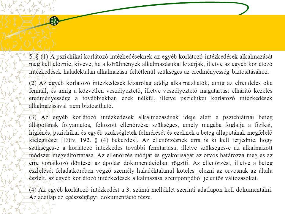 5. § (1) A pszichikai korlátozó intézkedéseknek az egyéb korlátozó intézkedések alkalmazását meg kell előznie, kivéve, ha a körülmények alkalmazásukat kizárják, illetve az egyéb korlátozó intézkedések haladéktalan alkalmazása feltétlenül szükséges az eredményesség biztosításához.