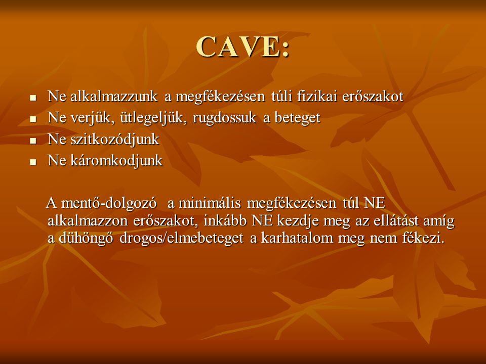 CAVE: Ne alkalmazzunk a megfékezésen túli fizikai erőszakot