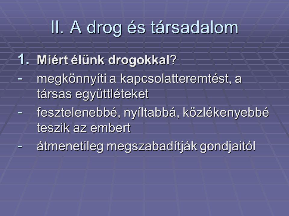 II. A drog és társadalom Miért élünk drogokkal