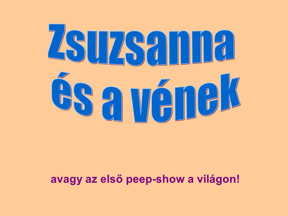 avagy az első peep-show a világon!