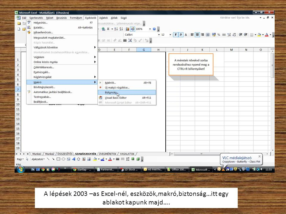 A lépések 2003 –as Excel-nél, eszközök,makró,biztonság…itt egy ablakot kapunk majd….