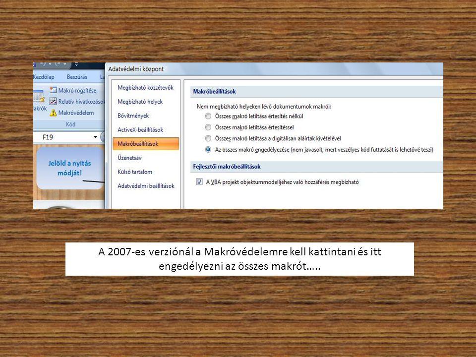 A 2007-es verziónál a Makróvédelemre kell kattintani és itt engedélyezni az összes makrót…..
