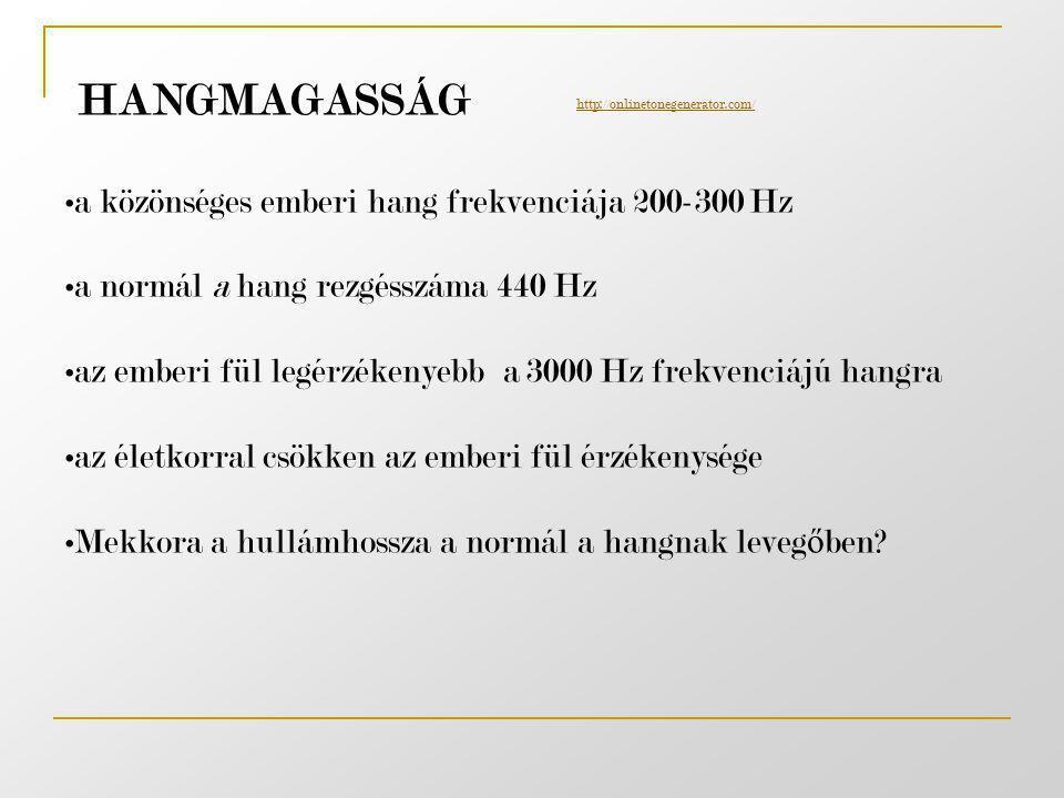 HANGMAGASSÁG a közönséges emberi hang frekvenciája 200-300 Hz
