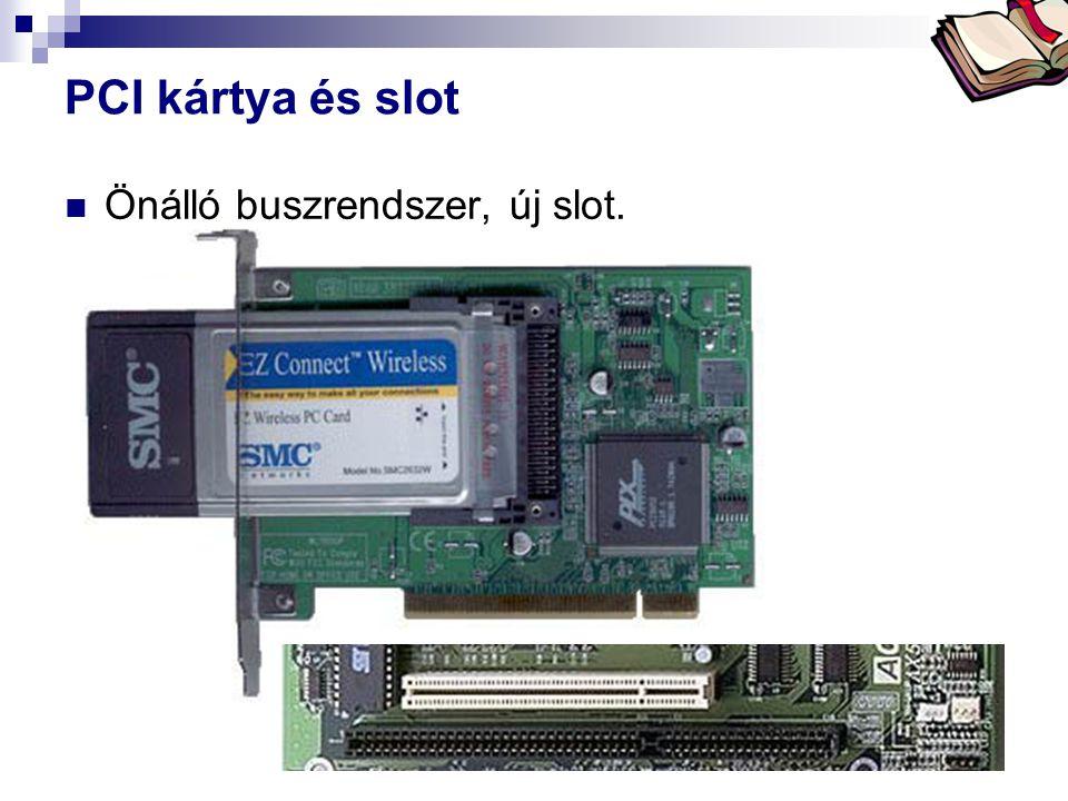 PCI kártya és slot Önálló buszrendszer, új slot.