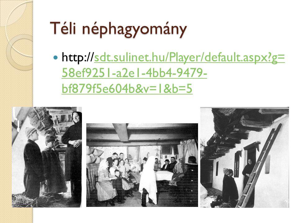 Téli néphagyomány http://sdt.sulinet.hu/Player/default.aspx g= 58ef9251-a2e1-4bb4-9479- bf879f5e604b&v=1&b=5.