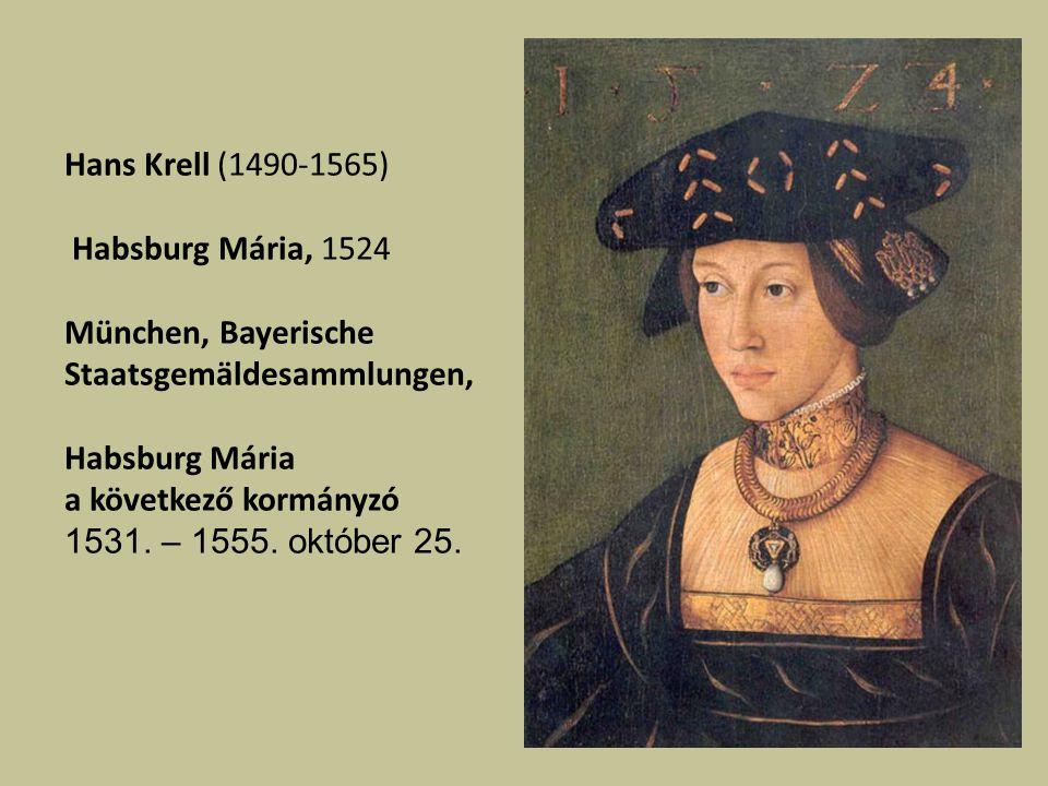 Hans Krell (1490-1565) Habsburg Mária, 1524. München, Bayerische Staatsgemäldesammlungen, Habsburg Mária.
