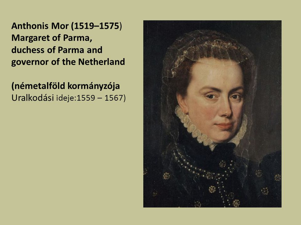 Anthonis Mor (1519–1575) Margaret of Parma, duchess of Parma and governor of the Netherland. (németalföld kormányzója.