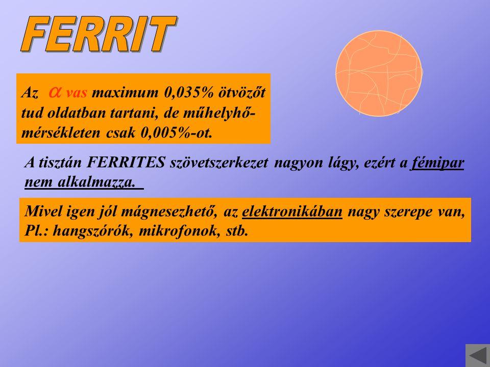 FERRIT Az a vas maximum 0,035% ötvözőt