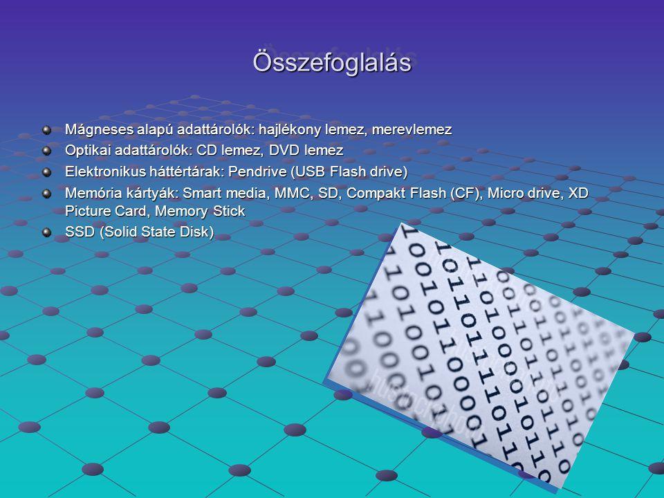 Összefoglalás Mágneses alapú adattárolók: hajlékony lemez, merevlemez