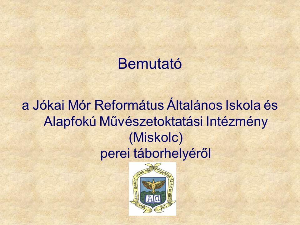 Bemutató a Jókai Mór Református Általános Iskola és Alapfokú Művészetoktatási Intézmény (Miskolc) perei táborhelyéről.